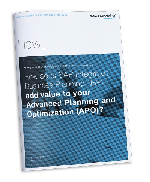Westernacher White paper: How does SAP Integrated Business Planning (IBP) add value to your Advanced Planning and Optimization (APO)?
